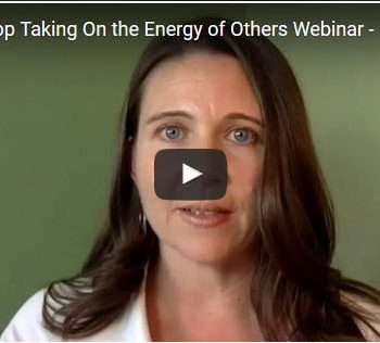 How To Stop Taking On the Energy of Others Webinar Replay – 11.3