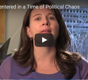Staying Centered in a Time of Political Chaos