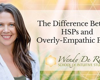 Wendy De Rosa - A Highly Sensitive Person vs an Overly-Empathic Person